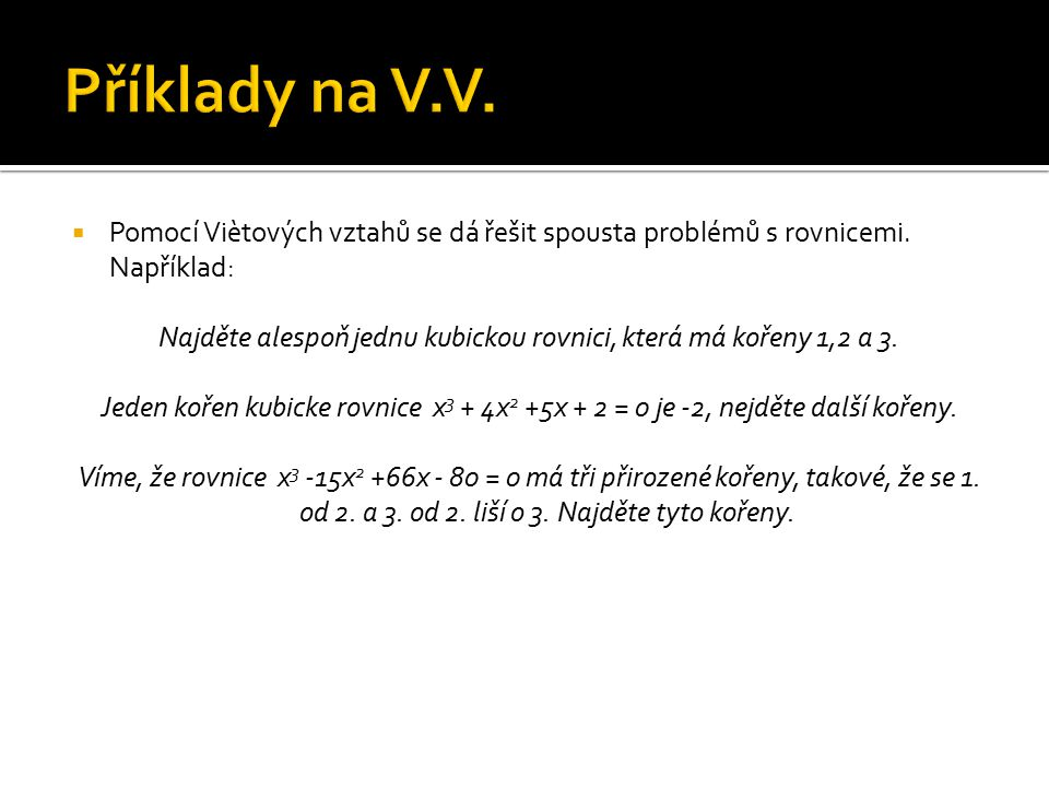 Najděte alespoň jednu kubickou rovnici, která má kořeny 1,2 a 3.