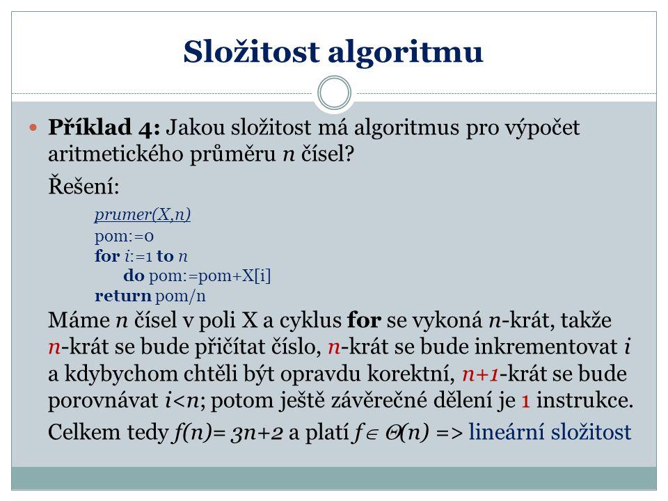 Složitost algoritmu Příklad 4: Jakou složitost má algoritmus pro výpočet aritmetického průměru n čísel