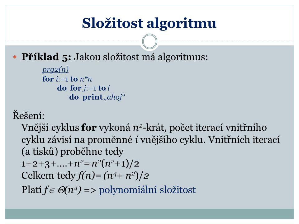 Složitost algoritmu Příklad 5: Jakou složitost má algoritmus: prg2(n)