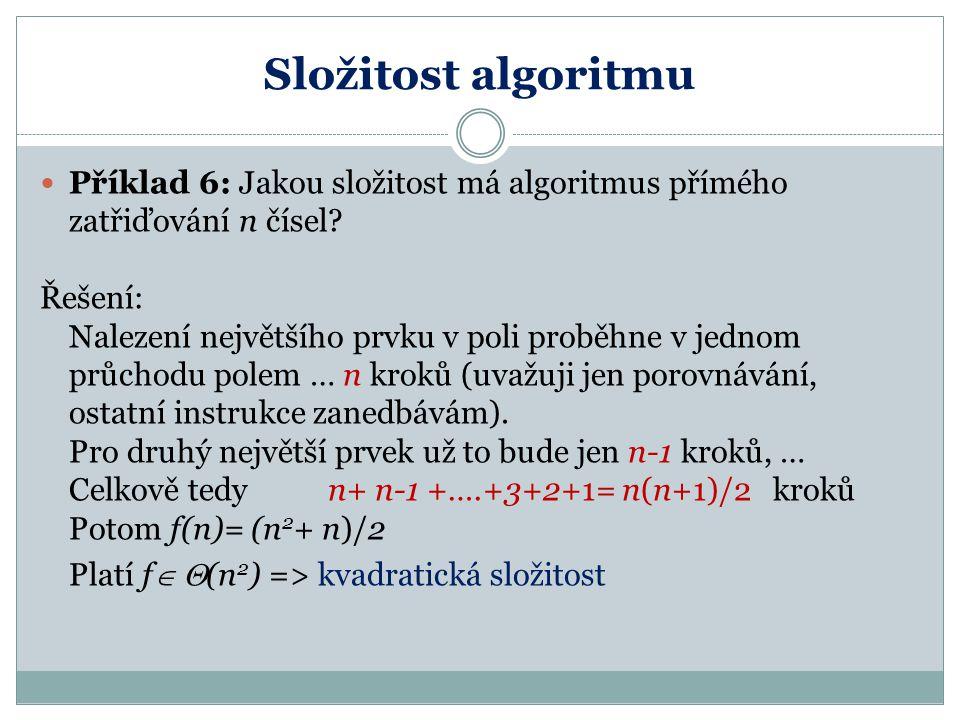 Složitost algoritmu Příklad 6: Jakou složitost má algoritmus přímého zatřiďování n čísel Řešení: