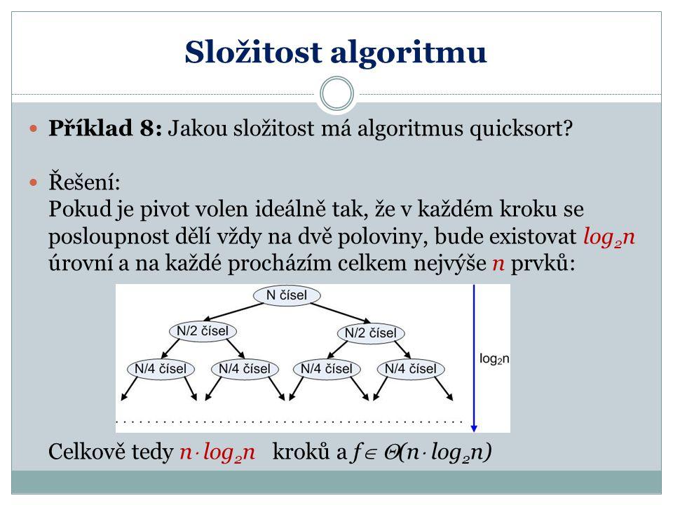 Složitost algoritmu Příklad 8: Jakou složitost má algoritmus quicksort Řešení: