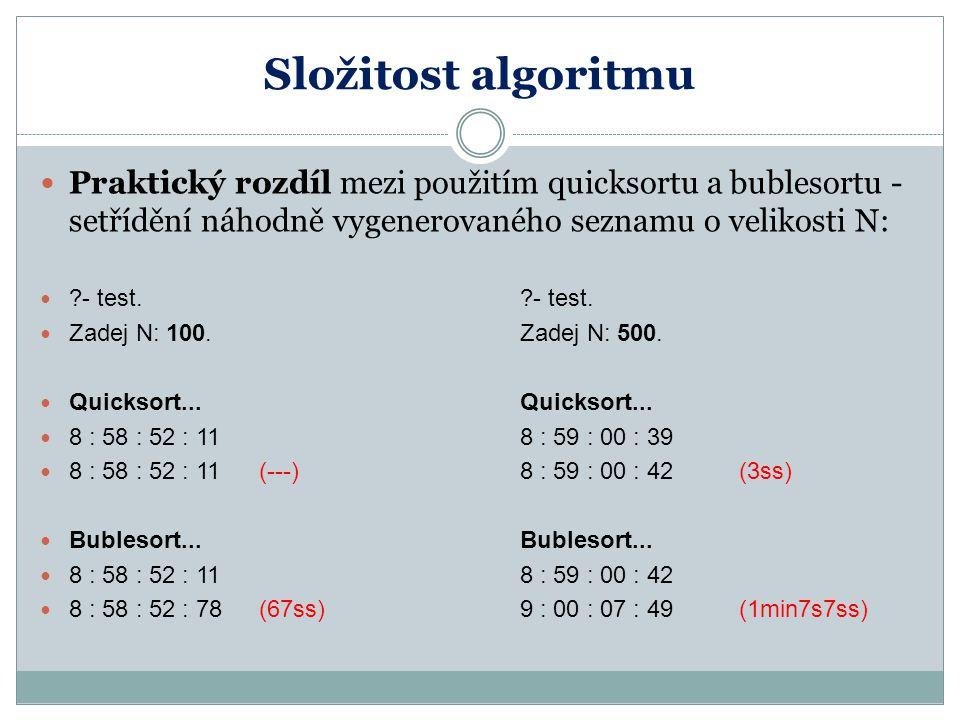 Složitost algoritmu Praktický rozdíl mezi použitím quicksortu a bublesortu - setřídění náhodně vygenerovaného seznamu o velikosti N: