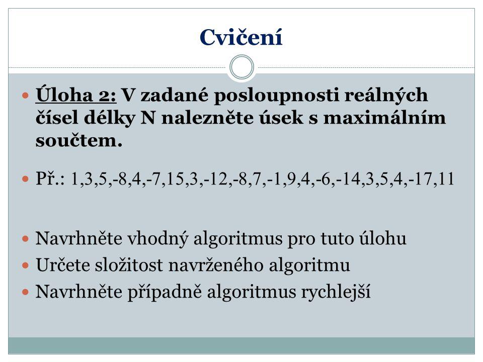 Cvičení Úloha 2: V zadané posloupnosti reálných čísel délky N nalezněte úsek s maximálním součtem.