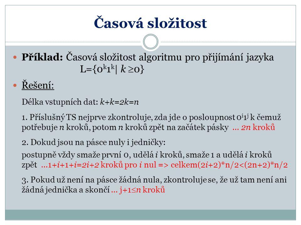 Časová složitost Příklad: Časová složitost algoritmu pro přijímání jazyka L={0k1k| k 0} Řešení: