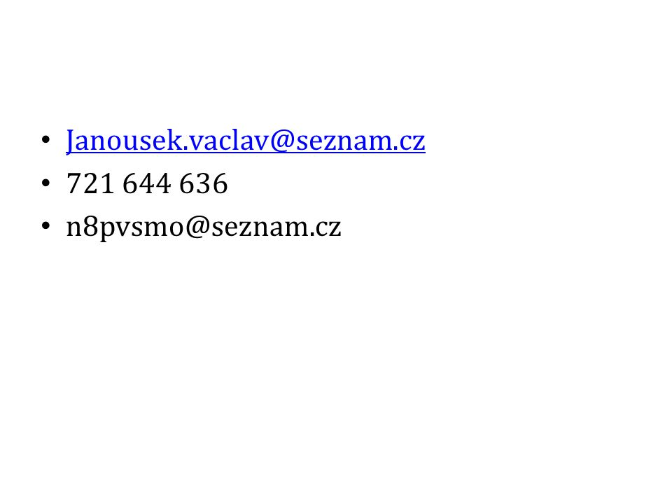 Janousek.vaclav@seznam.cz 721 644 636 n8pvsmo@seznam.cz