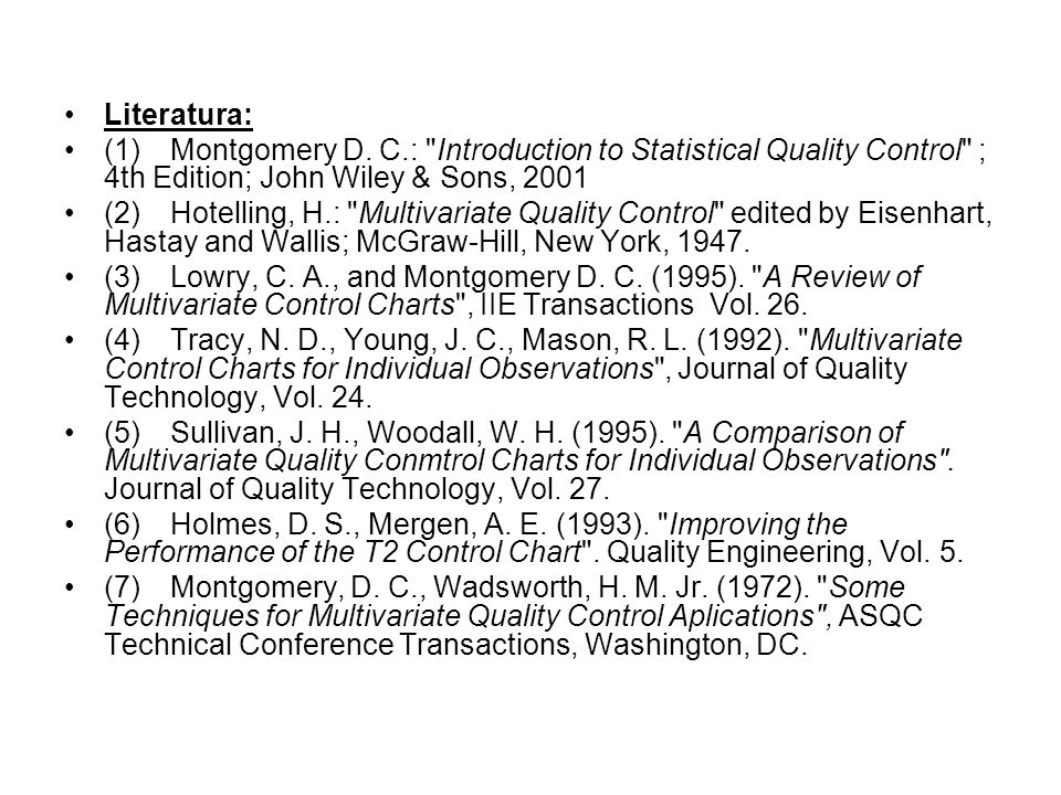 Literatura: (1) Montgomery D. C.: Introduction to Statistical Quality Control ; 4th Edition; John Wiley & Sons, 2001.
