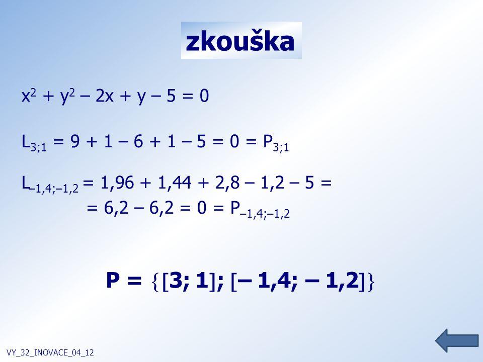zkouška P = 3; 1; – 1,4; – 1,2 x2 + y2 – 2x + y – 5 = 0