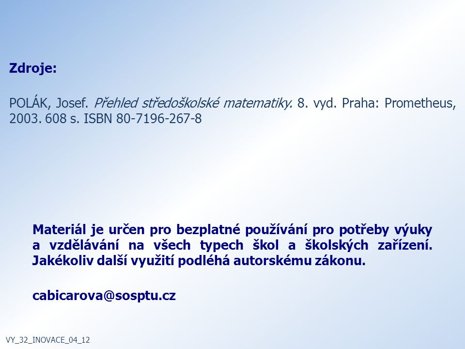 Zdroje: Polák, Josef. Přehled středoškolské matematiky. 8. vyd. Praha: Prometheus, 2003. 608 s. ISBN 80-7196-267-8.