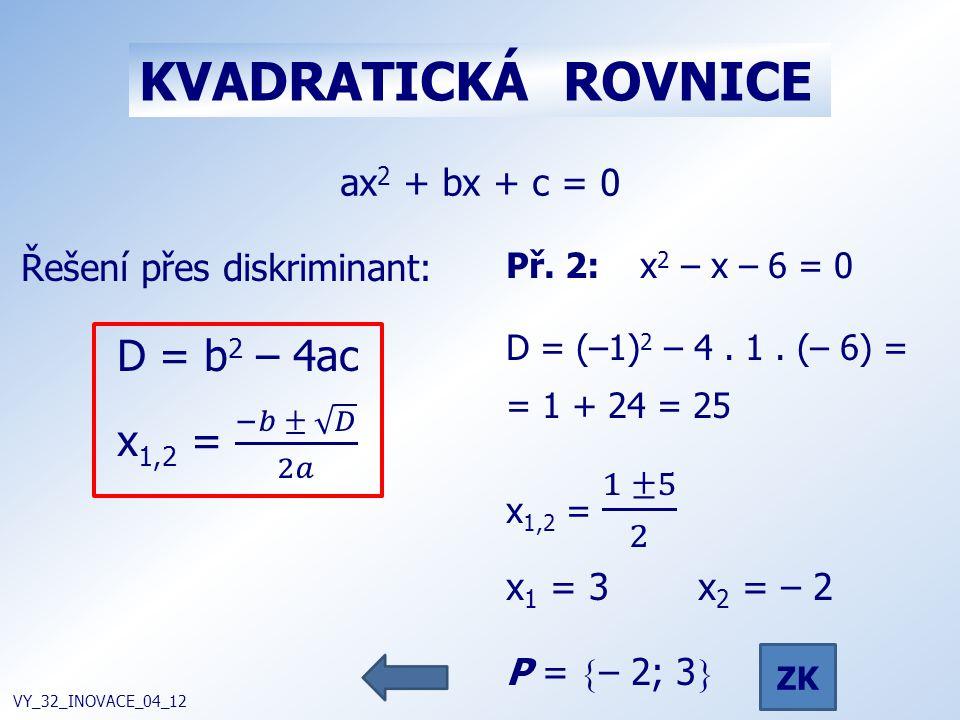 KVADRATICKÁ ROVNICE D = b2 – 4ac x1,2 = −𝑏 ± 𝐷 2𝑎 ax2 + bx + c = 0
