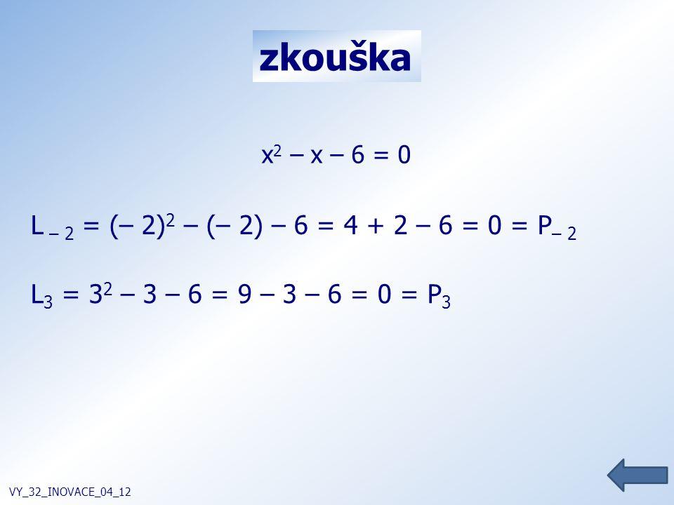 zkouška L – 2 = (– 2)2 – (– 2) – 6 = 4 + 2 – 6 = 0 = P– 2