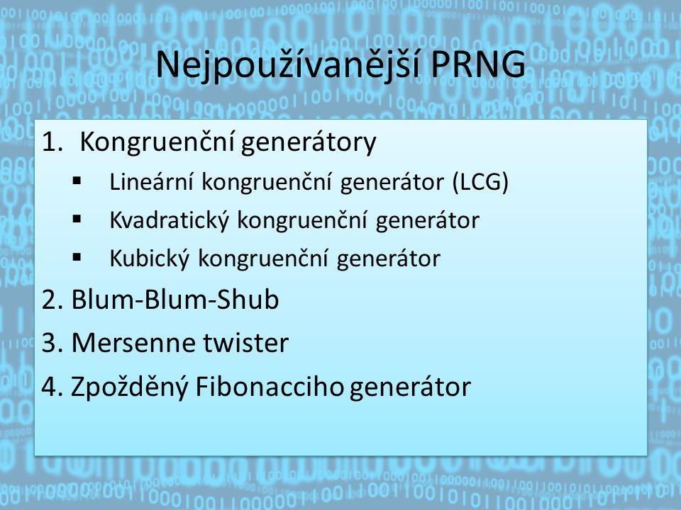 Nejpoužívanější PRNG Kongruenční generátory 2. Blum-Blum-Shub