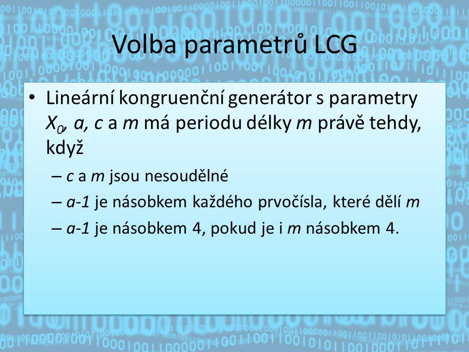 Volba parametrů LCG Lineární kongruenční generátor s parametry X0, a, c a m má periodu délky m právě tehdy, když.