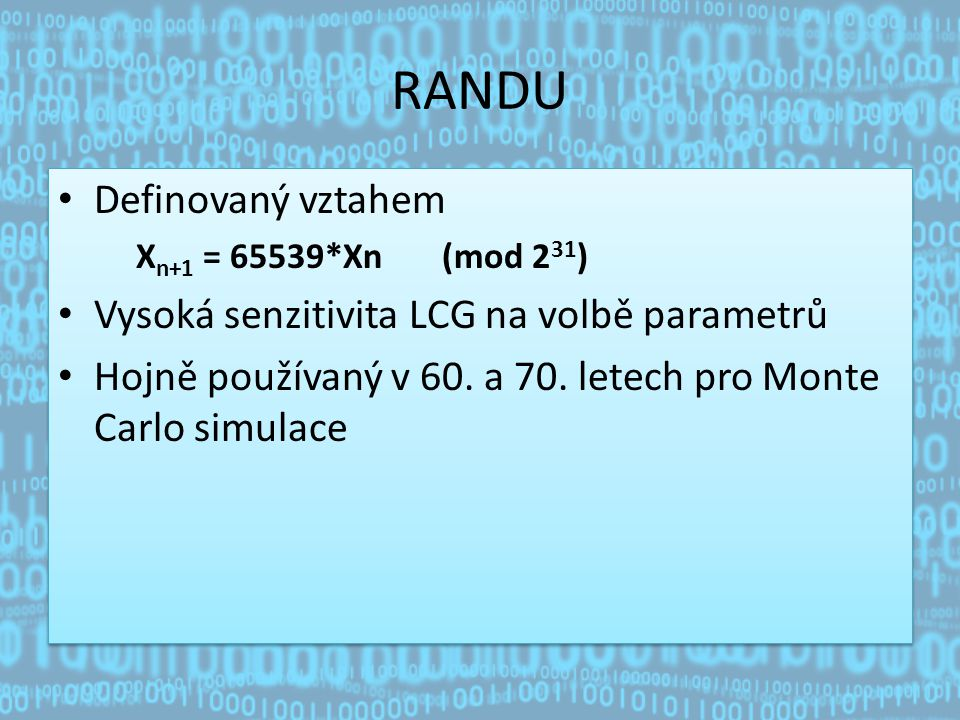 RANDU Definovaný vztahem Vysoká senzitivita LCG na volbě parametrů