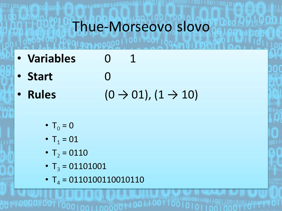 Thue-Morseovo slovo Variables 0 1 Start 0 Rules (0 → 01), (1 → 10)