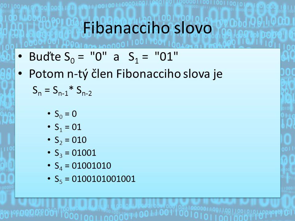 Fibanacciho slovo Buďte S0 = 0 a S1 = 01