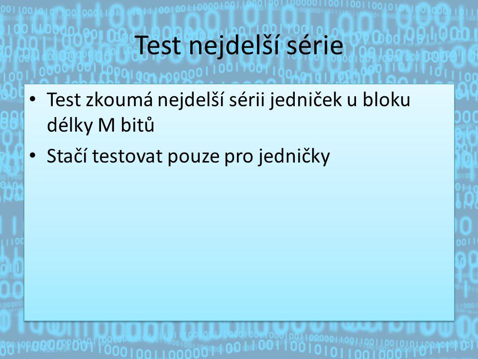 Test nejdelší série Test zkoumá nejdelší sérii jedniček u bloku délky M bitů.