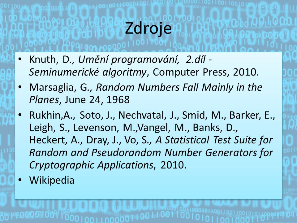 Zdroje Knuth, D., Umění programování, 2.díl - Seminumerické algoritmy, Computer Press, 2010.