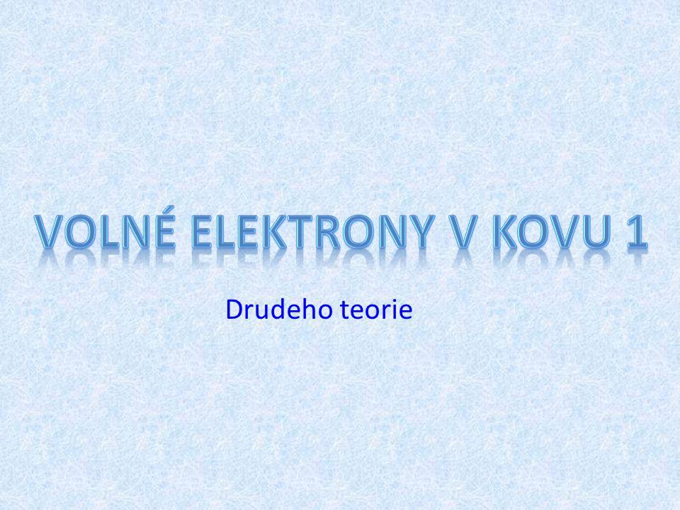 Volné elektrony v kovu 1 Drudeho teorie