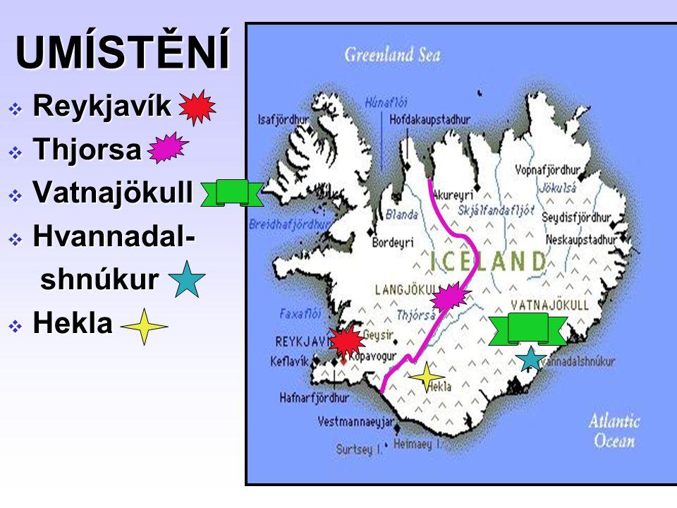 UMÍSTĚNÍ Reykjavík Thjorsa Vatnajökull Hvannadal- shnúkur Hekla