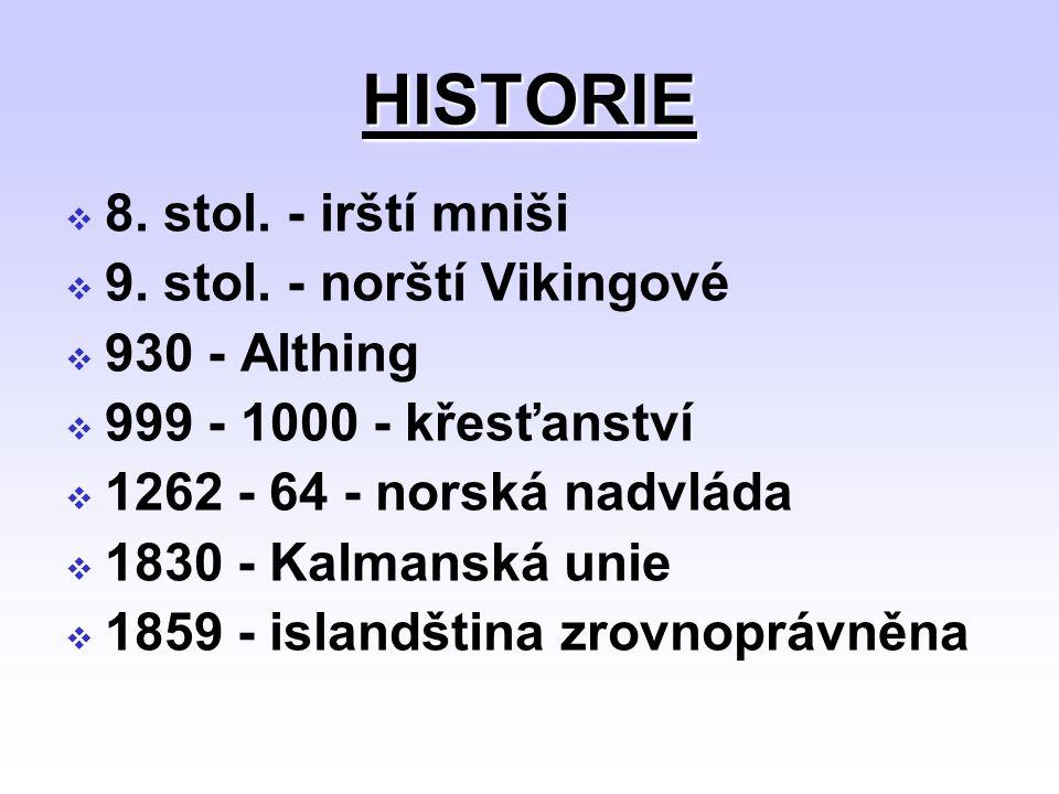 HISTORIE 8. stol. - irští mniši 9. stol. - norští Vikingové