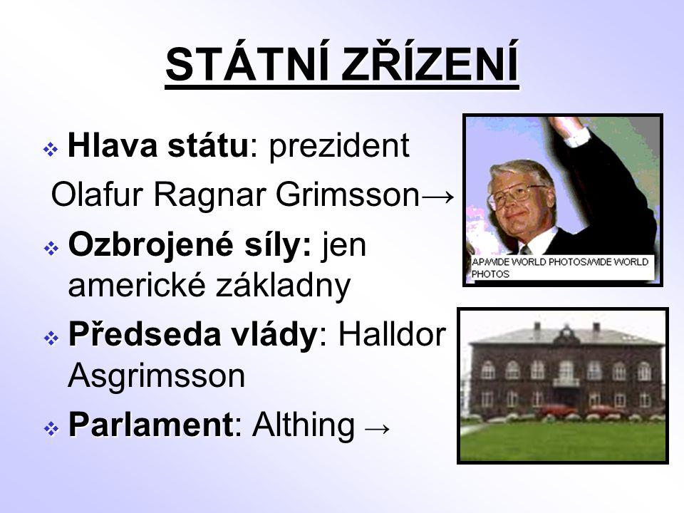 STÁTNÍ ZŘÍZENÍ Hlava státu: prezident Olafur Ragnar Grimsson→