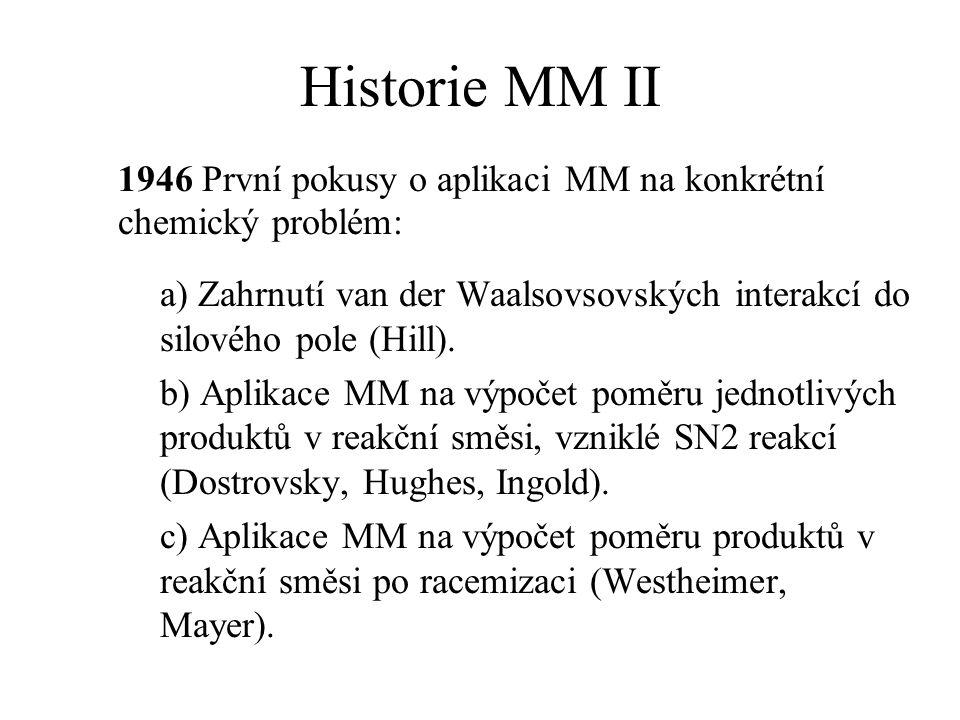 Historie MM II 1946 První pokusy o aplikaci MM na konkrétní chemický problém: a) Zahrnutí van der Waalsovsovských interakcí do silového pole (Hill).