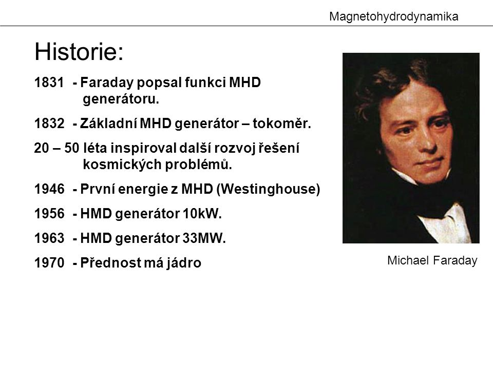 Historie: 1831 - Faraday popsal funkci MHD generátoru.