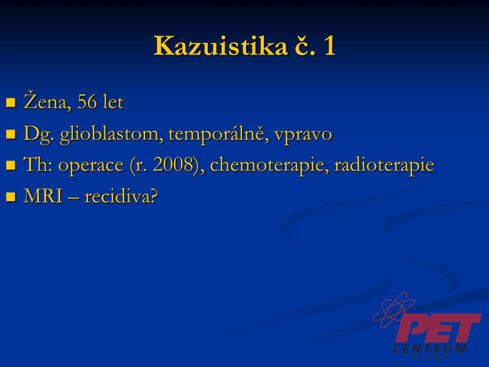 Kazuistika č. 1 Žena, 56 let Dg. glioblastom, temporálně, vpravo