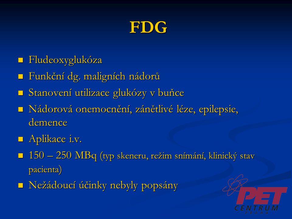 FDG Fludeoxyglukóza Funkční dg. maligních nádorů