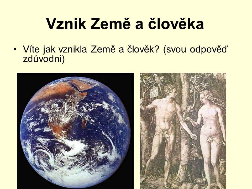 Vznik Země a člověka Víte jak vznikla Země a člověk (svou odpověď zdůvodni)
