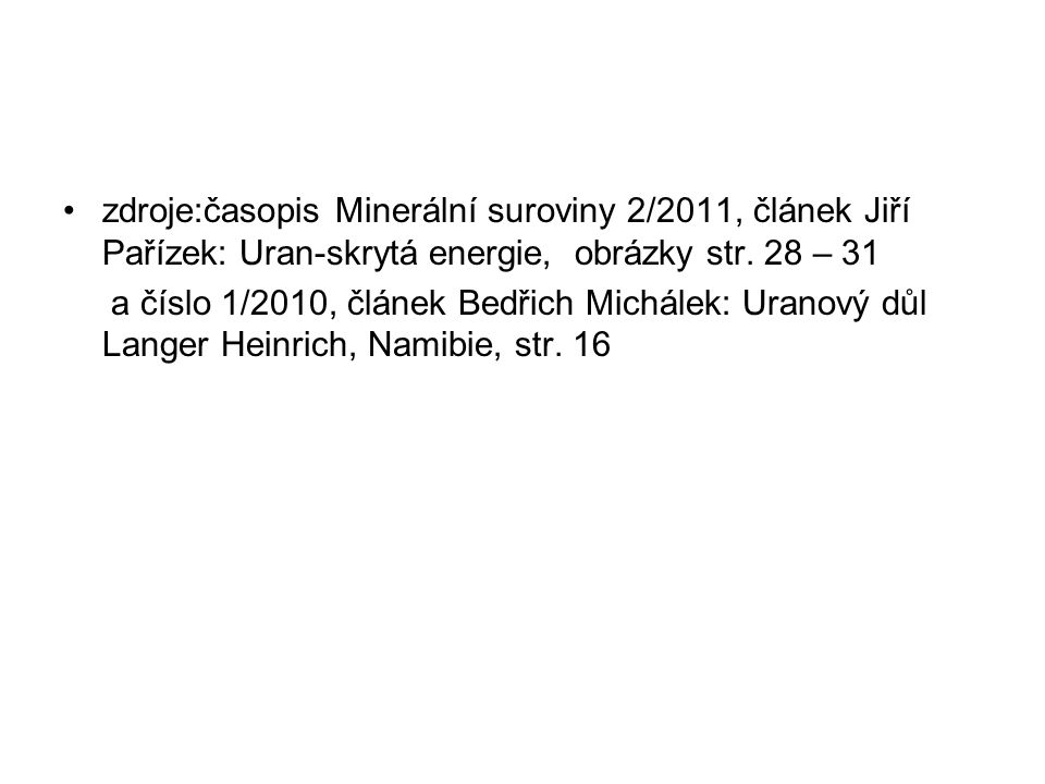 zdroje:časopis Minerální suroviny 2/2011, článek Jiří Pařízek: Uran-skrytá energie, obrázky str. 28 – 31