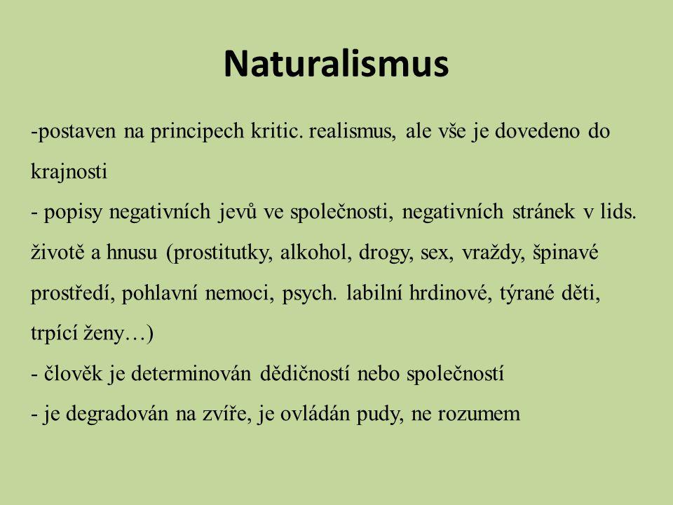 Naturalismus postaven na principech kritic. realismus, ale vše je dovedeno do krajnosti.