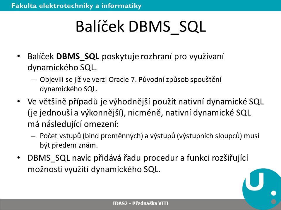 Balíček DBMS_SQL Balíček DBMS_SQL poskytuje rozhraní pro využívaní dynamického SQL.