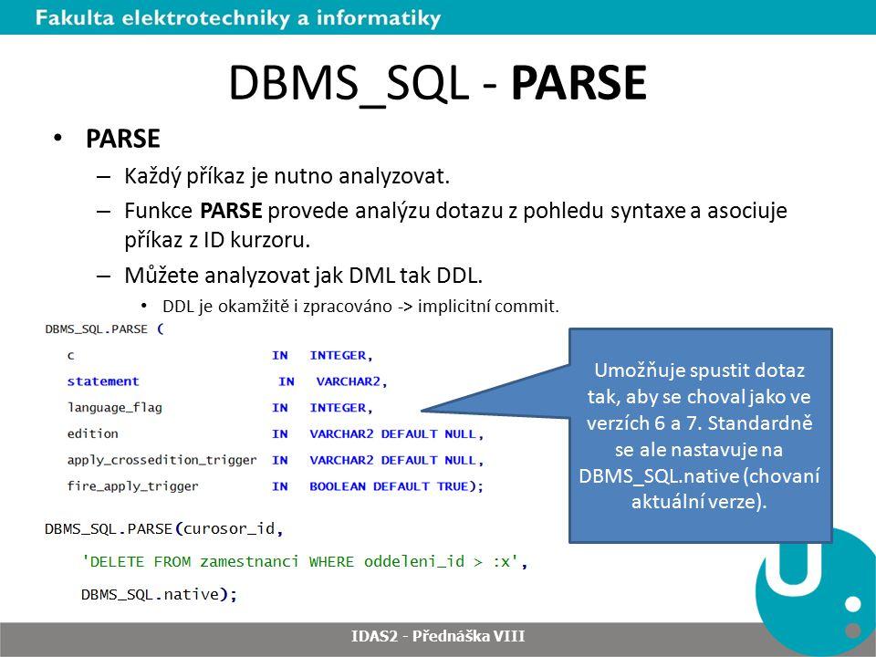 DBMS_SQL - PARSE PARSE Každý příkaz je nutno analyzovat.