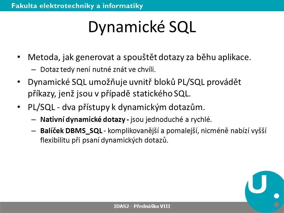 Dynamické SQL Metoda, jak generovat a spouštět dotazy za běhu aplikace. Dotaz tedy není nutné znát ve chvíli.