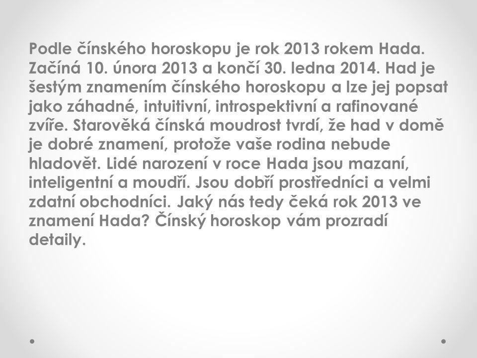 Podle čínského horoskopu je rok 2013 rokem Hada. Začíná 10