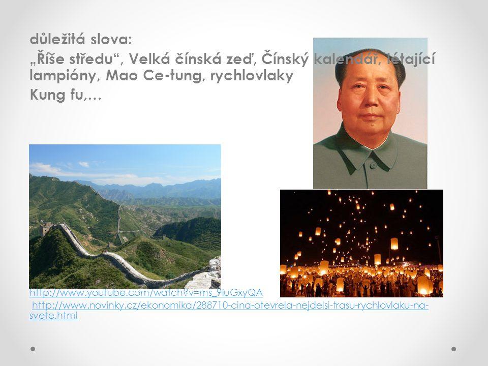 """důležitá slova: """"Říše středu , Velká čínská zeď, Čínský kalendář, létající lampióny, Mao Ce-tung, rychlovlaky."""