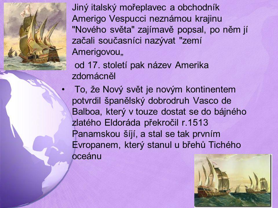 """Jiný italský mořeplavec a obchodník Amerigo Vespucci neznámou krajinu Nového světa zajímavě popsal, po něm jí začali současníci nazývat zemí Amerigovou"""""""