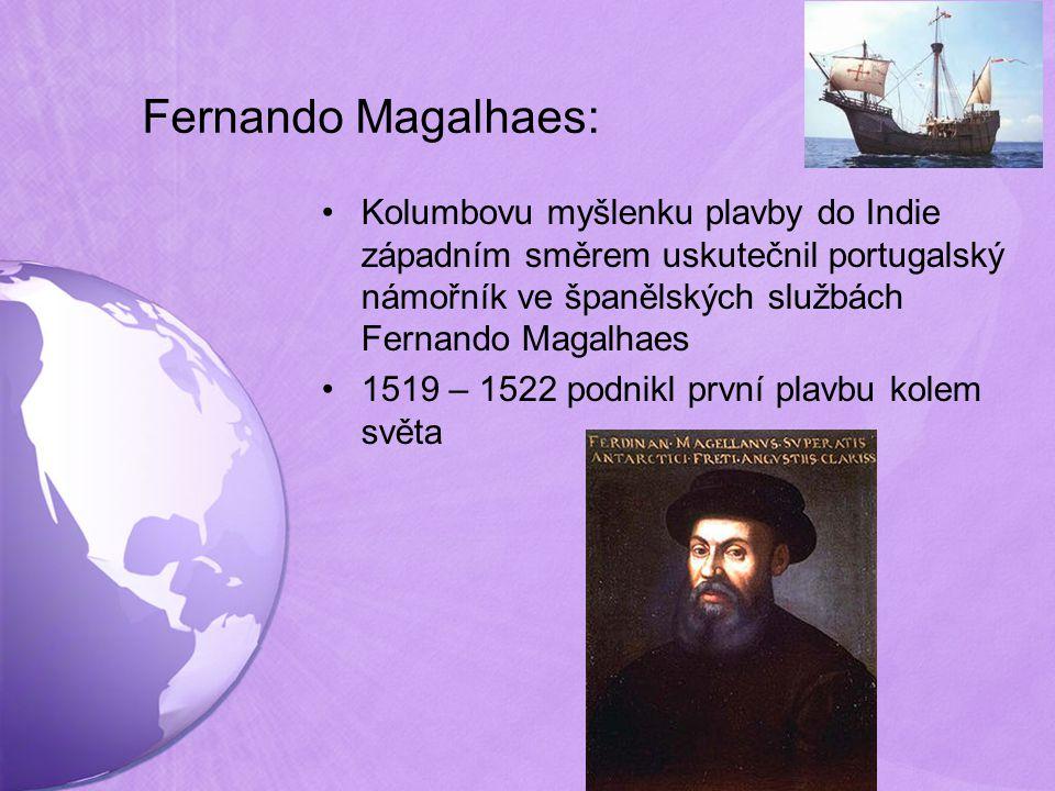 Fernando Magalhaes: Kolumbovu myšlenku plavby do Indie západním směrem uskutečnil portugalský námořník ve španělských službách Fernando Magalhaes.