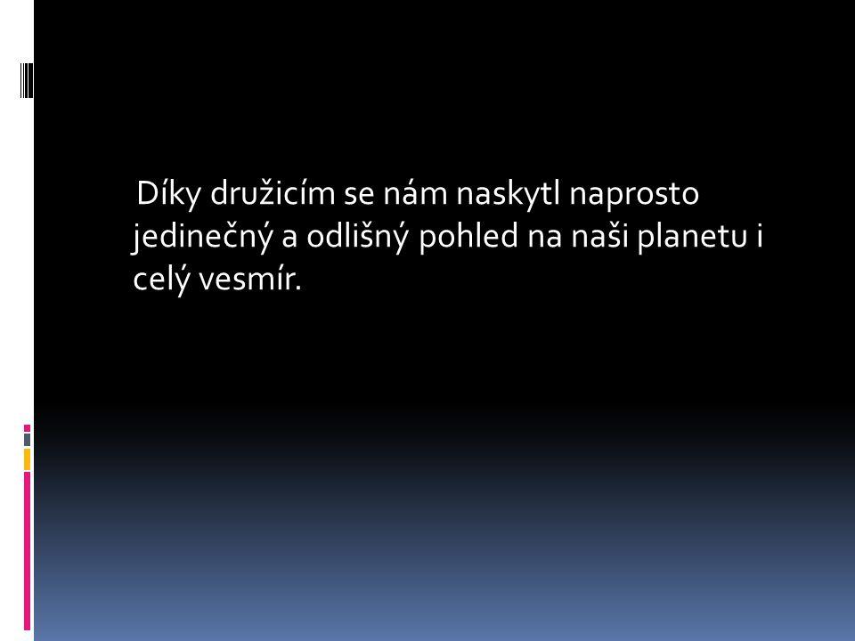Díky družicím se nám naskytl naprosto jedinečný a odlišný pohled na naši planetu i celý vesmír.