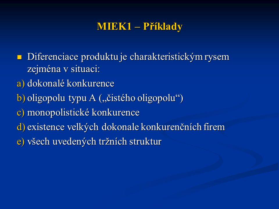 MIEK1 – Příklady Diferenciace produktu je charakteristickým rysem zejména v situaci: dokonalé konkurence.