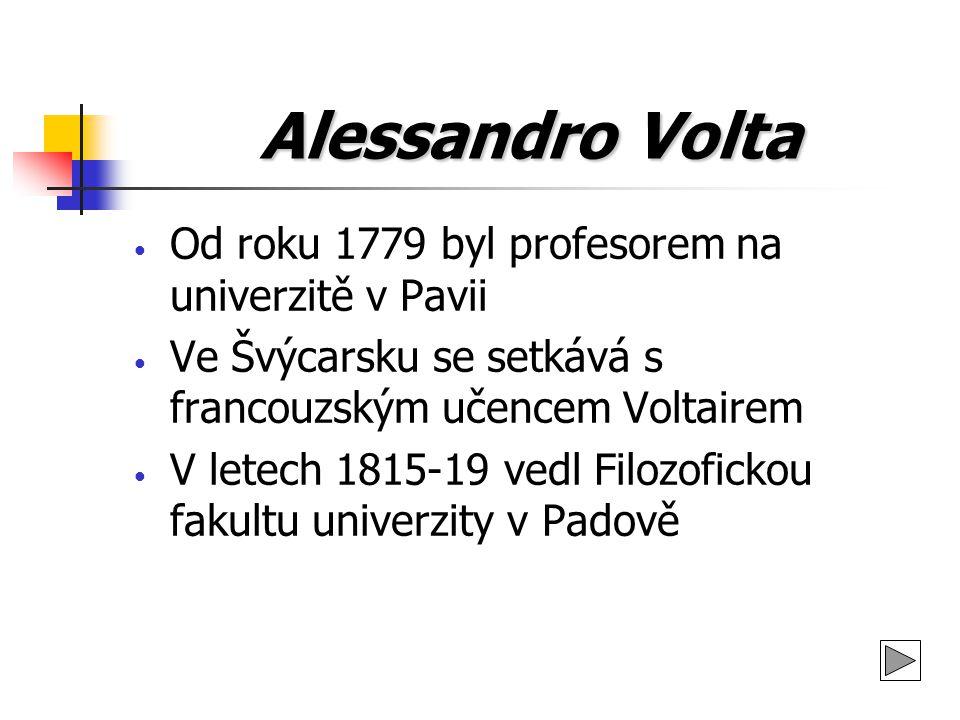 Alessandro Volta Od roku 1779 byl profesorem na univerzitě v Pavii