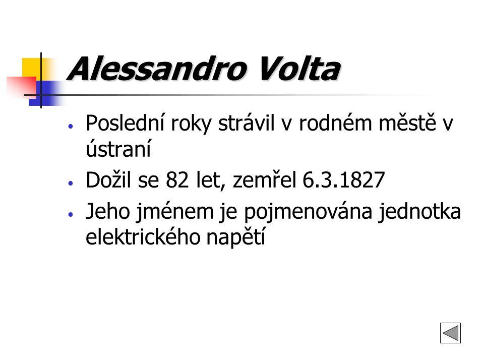 Alessandro Volta Poslední roky strávil v rodném městě v ústraní