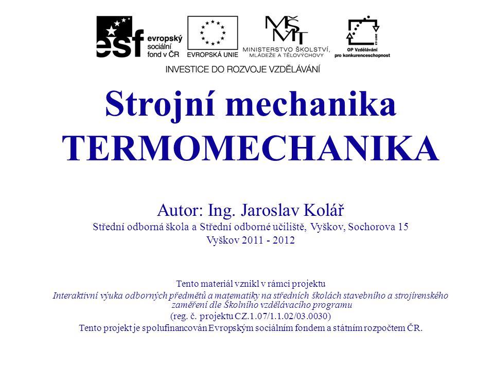 Strojní mechanika TERMOMECHANIKA Autor: Ing. Jaroslav Kolář