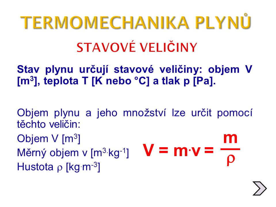 TERMOMECHANIKA PLYNŮ m V = m.v =  STAVOVÉ VELIČINY