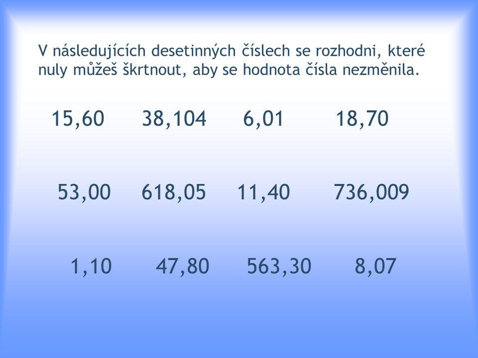 V následujících desetinných číslech se rozhodni, které nuly můžeš škrtnout, aby se hodnota čísla nezměnila.