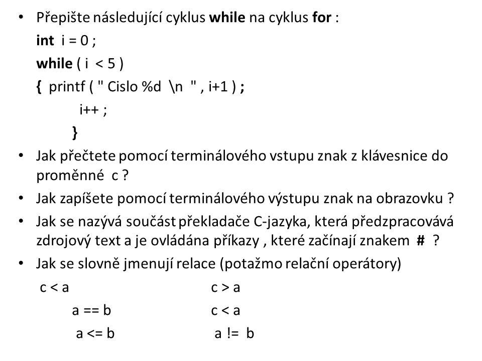Přepište následující cyklus while na cyklus for :