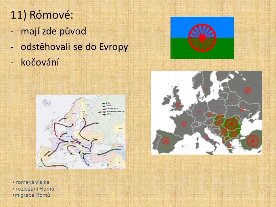 11) Rómové: mají zde původ odstěhovali se do Evropy kočování
