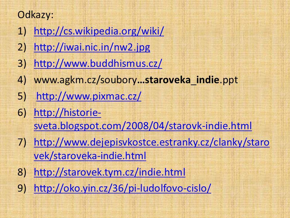 Odkazy: http://cs.wikipedia.org/wiki/ http://iwai.nic.in/nw2.jpg. http://www.buddhismus.cz/ www.agkm.cz/soubory…staroveka_indie.ppt.