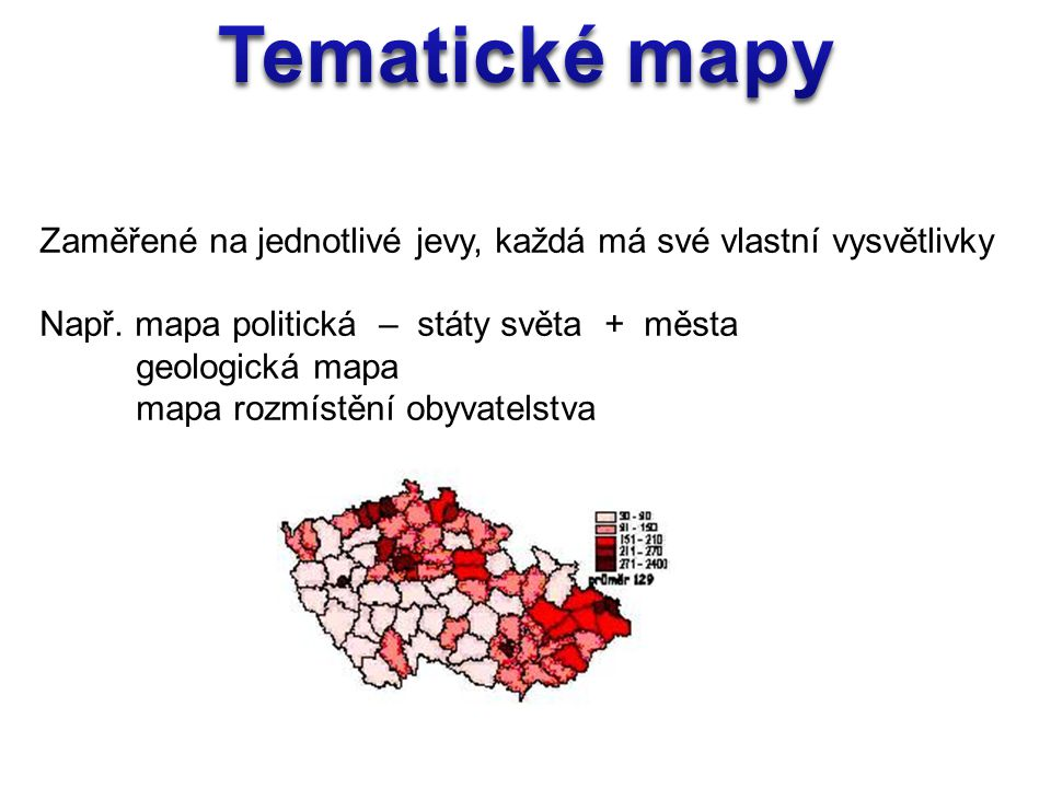 Tematické mapy Zaměřené na jednotlivé jevy, každá má své vlastní vysvětlivky. Např. mapa politická – státy světa + města.